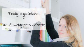 Richtig organisieren Die 5 wichtigsten Schritte