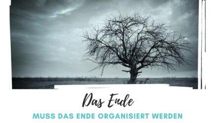 Muss das Ende organisiert werden