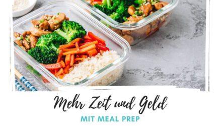 Mehr Zeit und Geld durch Meal Prep
